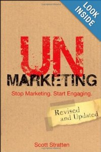 UnMarketing: Stop Marketing. Start Engaging  by Scott Stratten